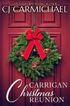 Carrigan Christmas Reunion - A Short Story ebook by C. J. Carmichael