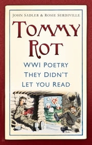 Tommy Rot - WWI Poetry They Didn't Let You Read ebook by John Sadler,Rosie Serdville