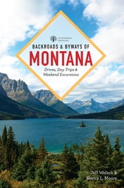 Backroads & Byways of Montana: Drives, Day Trips & Weekend Excursions (2nd Edition) (Backroads & Byways) ebook by Jeff Welsch,Sherry L. Moore