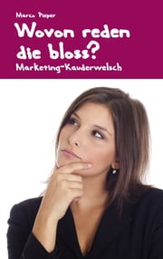 Wovon reden die bloss? - Marketing-Kauderwelsch ebook by Kobo.Web.Store.Products.Fields.ContributorFieldViewModel
