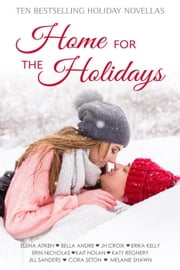 Home For The Holidays ebook by Elena Aitken, Bella Andre, J. H. Croix,...