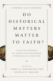 Do Historical Matters Matter to Faith? - A Critical Appraisal of Modern and Postmodern Approaches to Scripture ebook by Craig L. Blomberg,Darrell L. Bock,Richard S.  Hess,Alan  Millard,Eckhard J. Schnabel,Richard L.  Schultz,Willem VanGemeren,Robert W. Yarbrough,Richard E.  Averbeck,Robert D.  Bergen,James K. Hoffmeier,Dennis R.  Magary