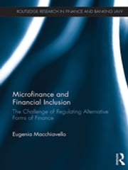 Microfinance and Financial Inclusion - The challenge of regulating alternative forms of finance ebook by Eugenia Macchiavello