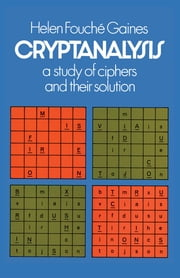 Cryptanalysis - A Study of Ciphers and Their Solution ebook by Helen F. Gaines