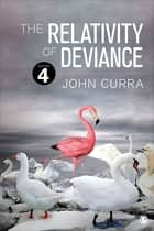 The Relativity of Deviance ebook by Dr. John O. (Ogden) Curra