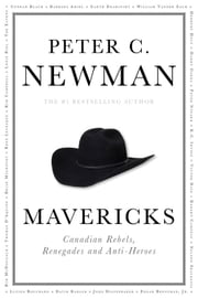 Mavericks - Canadian Rebels, Renegades and Anti-Heroes ebook by Peter C. Newman
