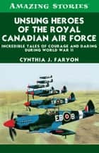 Unsung Heroes of the RCAF ebook by Cynthia Faryon
