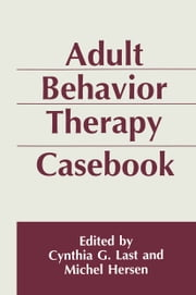 Adult Behavior Therapy Casebook ebook by Michel Hersen,Cynthia G. Last
