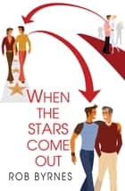 When The Stars Come Out ebook by Rob Byrnes