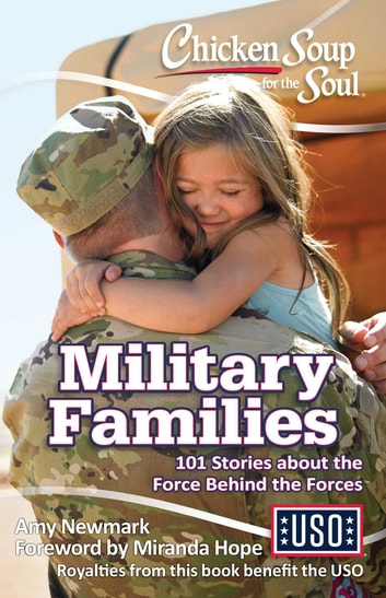 Chicken Soup for the Soul: Military Families - 101 Stories about the Force Behind the Forces ebook by Amy Newmark