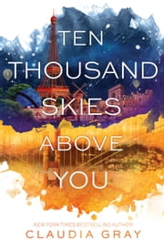 Ten Thousand Skies Above You ebook by Claudia Gray