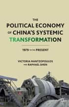 The Political Economy of China's Systemic Transformation ebook by V. Mantzopoulos,R. Shen