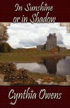 In Sunshine Or In Shadow ebook by Cynthia Owens