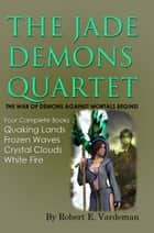 The Jade Demons Quartet ebook by Robert E. Vardeman