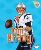 Tom Brady (2nd Revised Edition) ebook by Jeff  Savage