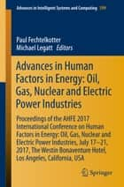 Advances in Human Factors in Energy: Oil, Gas, Nuclear and Electric Power Industries - Proceedings of the AHFE 2017 International Conference on Human Factors in Energy: Oil, Gas, Nuclear and Electric Power Industries, July 17–21, 2017, The Westin Bonaventure Hotel, Los Angeles, California, USA ebook by