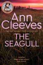 The Seagull: A Vera Stanhope Novel 8 ebook by Ann Cleeves