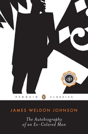 The Autobiography of an Ex-Colored Man ebook by James Weldon Johnson,William L. Andrews