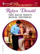 The Rich Man's Royal Mistress ebook by Robyn Donald