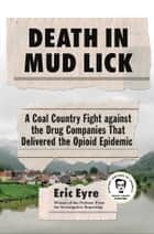 Death in Mud Lick - A Coal Country Fight against the Drug Companies That Delivered the Opioid Epidemic ebook by