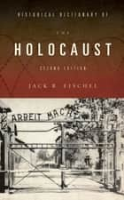 Historical Dictionary of the Holocaust ebook by Jack R. Fischel