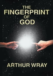 The Fingerprint Of God ebook by Arthur Wray