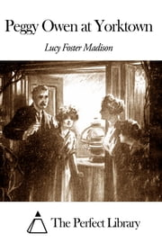 Peggy Owen at Yorktown ebook by Lucy Foster Madison