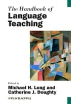 The Handbook of Language Teaching ebook by Michael H. Long,Catherine J. Doughty