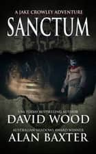 Sanctum - A Jake Crowley Adventure ebook by David Wood, Alan Baxter