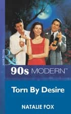 Torn By Desire (Mills & Boon Vintage 90s Modern) ebook by Natalie Fox