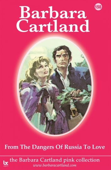 From the Dangers of Russia To Love ebook by Barbara Cartland