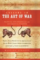 Lessons in the Art of War - Martial Strategies for the Successful Fighter ebook by Martina Sprague