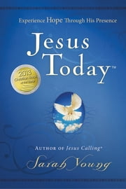 Jesus Today - Experience Hope Through His Presence ebook by Sarah Young