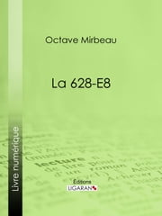 La 628-E8 ebook by Octave Mirbeau, Ligaran