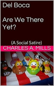 Del Boca: Are We There Yet? (A Social Satire) ebook by Charles A. Mills