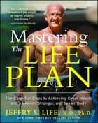 Mastering the Life Plan - The Essential Steps to Achieving Great Health and a Leaner, Stronger, and Sexier Body ebook by