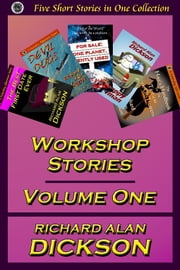 Workshop Stories, Volume One ebook by Richard Alan Dickson
