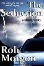 The Seduction ebook by Roh Morgon
