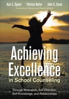 Achieving Excellence in School Counseling through Motivation, Self-Direction, Self-Knowledge and Relationships ebook by Karl L. Squier,Dr. Patricia Nailor,John C. Carey
