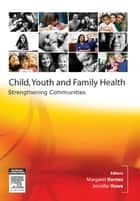 Child, Youth and Family Nursing in the Community ebook by Margaret Barnes,Jennifer Rowe