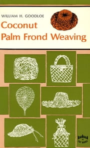 Coconut Palm Frond Weaving ebook by William H. Goodloe, Ellen Goodloe