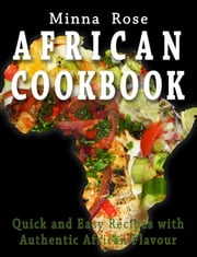 African Cookbook: Quick and Easy Recipes full of Authentic African Flavour ebook by Kobo.Web.Store.Products.Fields.ContributorFieldViewModel