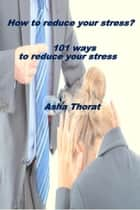 How to Reduce Your Stress ebook by Asha Thorat