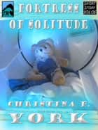 Fortress of Solitude (Short Story) ebook by Christina F. York