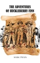 The Adventures of Huckleberry Finn - A nineteenth-century boy from a Mississippi River town recounts his adventures as he travels down the river with a runaway slave. ebook by Mark Twain