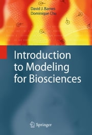Introduction to Modeling for Biosciences ebook by David J. Barnes,Dominique Chu