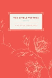 The Little Virtues - Essays ebook by Natalia Ginzburg, Dick Davis, Belle Boggs