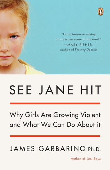 See Jane Hit - Why Girls Are Growing More Violent and What We Can Do About It eBook by James Garbarino
