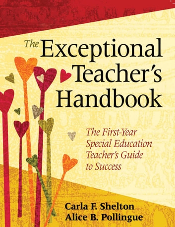 The Exceptional Teacher's Handbook - The First-Year Special Education Teacher?s Guide to Success ebook by Carla F. Shelton,Alice B. Pollingue