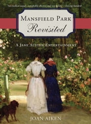 Mansfield Park Revisited - A Jane Austen Entertainment ebook by Joan Aiken